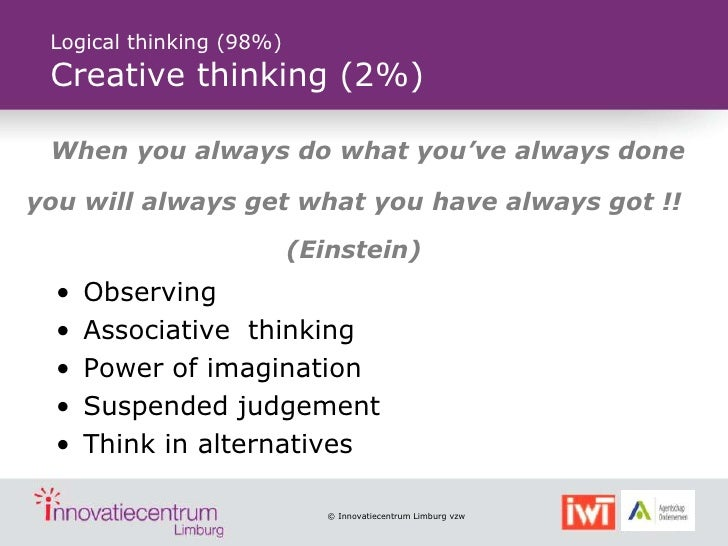 Logical thinking (98%) Creative thinking (2%) When you always do what you've always doneyou will always get what you have ...