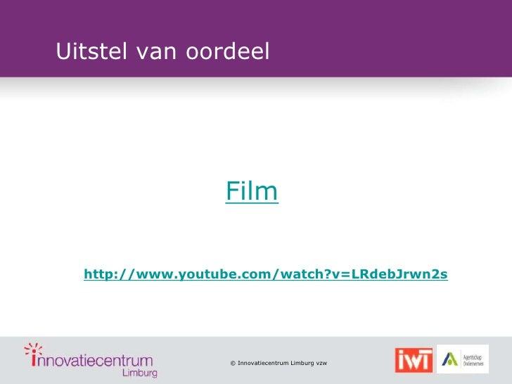 Uitstel van oordeel                  Film  http://www.youtube.com/watch?v=LRdebJrwn2s                  © Innovatiecentrum ...