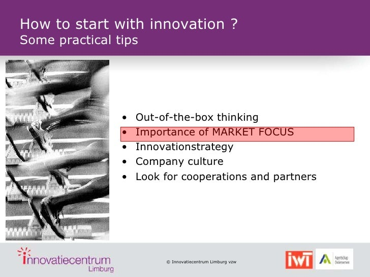 How to start with innovation ?Some practical tips                •   Out-of-the-box thinking                •   Importance...
