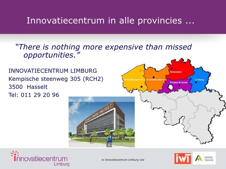 """Innovatiecentrum in alle provincies ...  """"There is nothing more expensive than missed    opportunities.""""INNOVATIECENTRUM L..."""