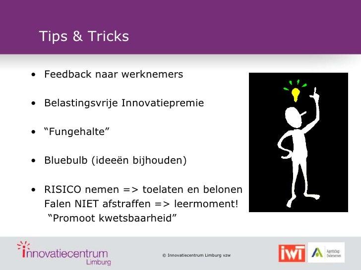 """Tips & Tricks• Feedback naar werknemers• Belastingsvrije Innovatiepremie• """"Fungehalte""""• Bluebulb (ideeën bijhouden)• RISIC..."""