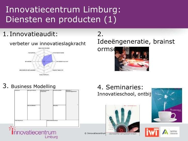 Innovatiecentrum Limburg:Diensten en producten (1)1. Innovatieaudit:                           2.     verbeter uw innovati...