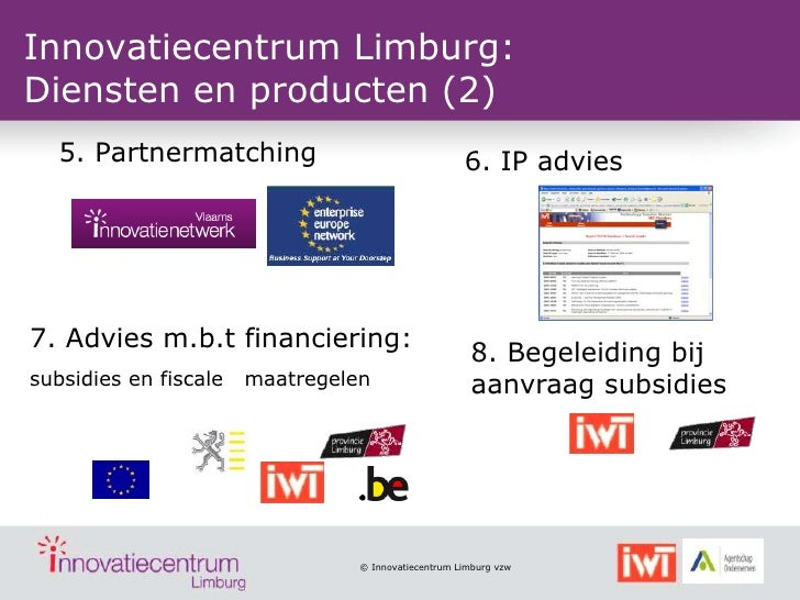 Innovatiecentrum Limburg:Diensten en producten (2)  5. Partnermatching                                 6. IP advies7. Advi...