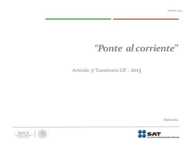 """versión 05.3          """"Ponte al corriente""""Artículo 3º Transitorio LIF - 2013                                     Enero 2013"""