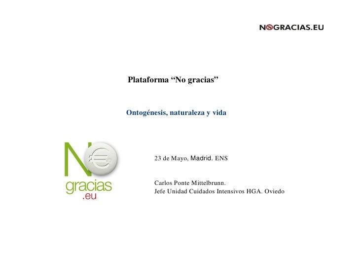 """Plataforma """"No gracias""""   Ontogénesis, naturaleza y vida             23 de Mayo, Madrid. ENS           Carlos Ponte Mittel..."""
