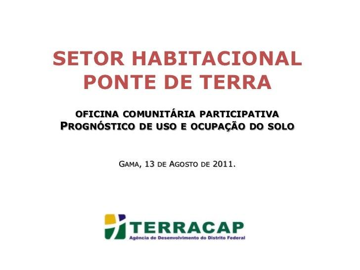 SETOR HABITACIONAL<br />PONTE DE TERRAoficina comunitária participativa<br />Prognóstico de uso e ocupação do soloGama, 13...
