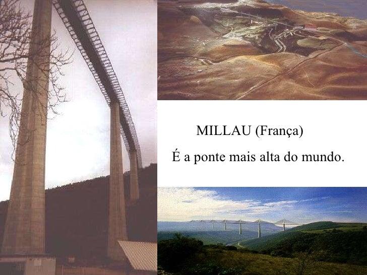 MILLAU (França) É a ponte mais alta do mundo.