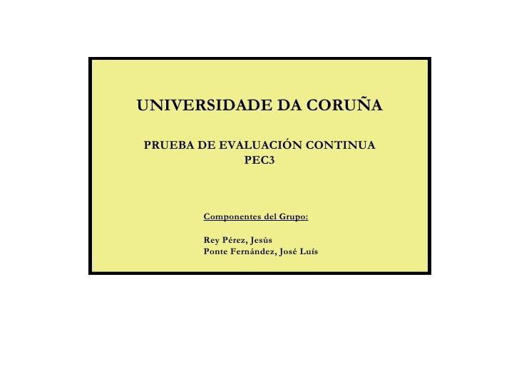 UNIVERSIDADE DA CORUÑA  PRUEBA DE EVALUACIÓN CONTINUA              PEC3           Componentes del Grupo:         Rey Pérez...