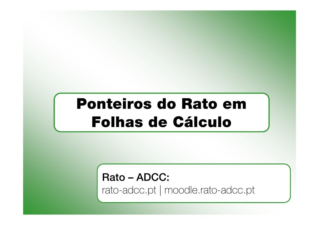 Ponteiros do Rato em  Folhas de Cálculo      Rato – ADCC:    rato-adcc.pt | moodle.rato-adcc.pt