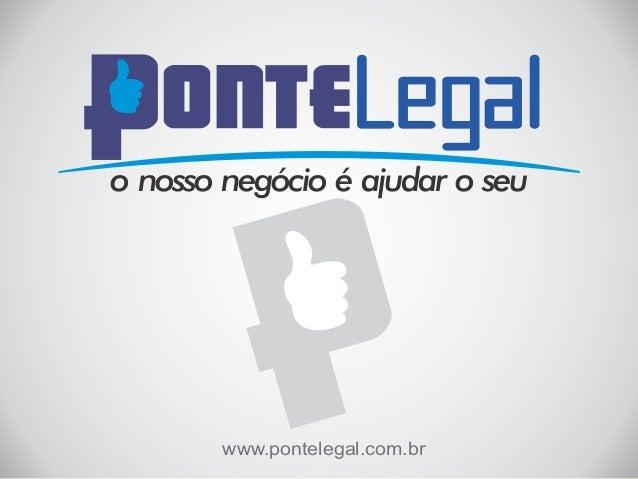 o nosso negócio é ajudar o seu  www.pontelegal.com.br