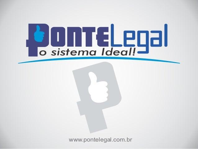 o sistema Ideal!  www.pontelegal.com.br