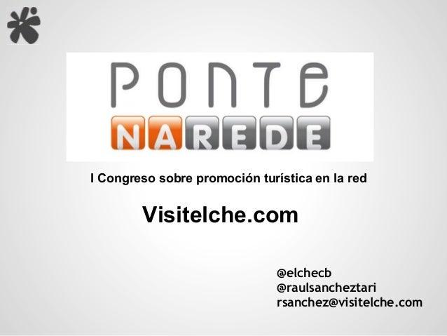 I Congreso sobre promoción turística en la red        Visitelche.com                               @elchecb               ...