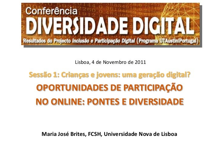 Lisboa, 4 de Novembro de 2011Sessão 1: Crianças e jovens: uma geração digital?  OPORTUNIDADES DE PARTICIPAÇÃO  NO ONLINE: ...