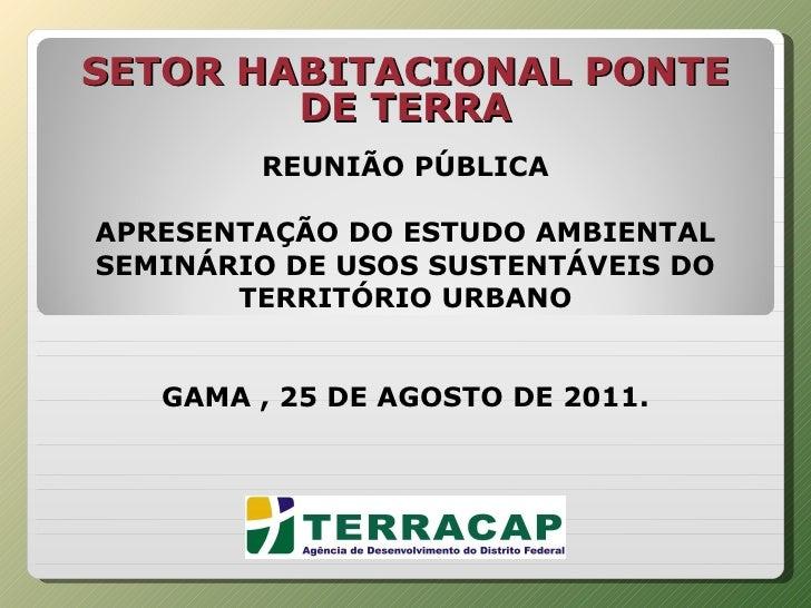 REUNIÃO PÚBLICA APRESENTAÇÃO DO ESTUDO AMBIENTAL SEMINÁRIO DE USOS SUSTENTÁVEIS DO TERRITÓRIO URBANO GAMA , 25 DE AGOSTO...