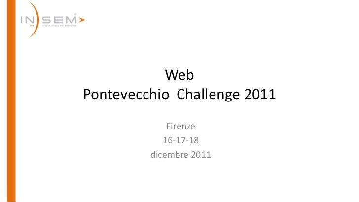 WebPontevecchio Challenge 2011             Firenze            16-17-18         dicembre 2011