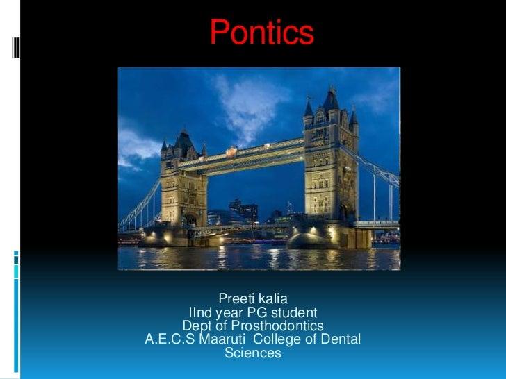 Pontics           Preeti kalia      IInd year PG student     Dept of ProsthodonticsA.E.C.S Maaruti College of Dental      ...