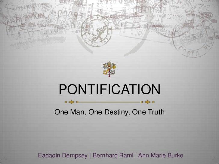PONTIFICATION     One Man, One Destiny, One TruthEadaoin Dempsey | Bernhard Raml | Ann Marie Burke