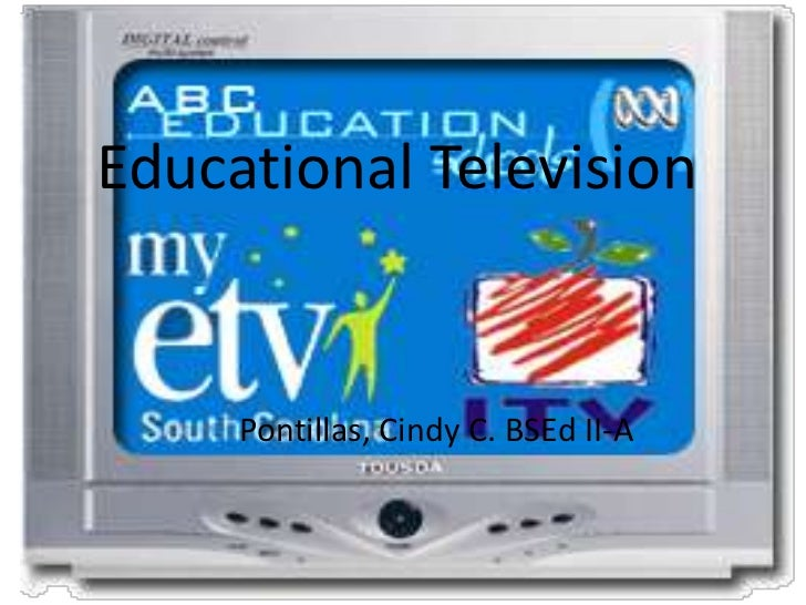 Educational Television     Pontillas, Cindy C. BSEd II-A