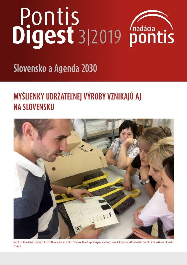 Pontis Digest 3 2019 Slovensko a Agenda 2030 MYŠLIENKY UDRŽATEĽNEJ VÝROBY VZNIKAJÚ AJ NASLOVENSKU Spoluzakradateľ sobi.ec...