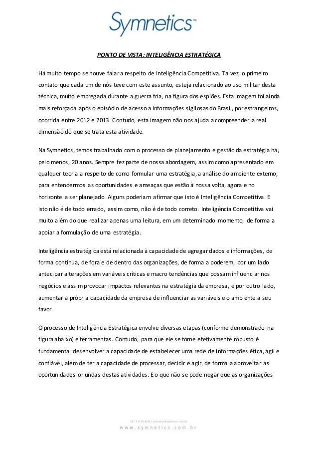PONTO DE VISTA: INTELIGÊNCIA ESTRATÉGICA  Há muito tempo se houve falar a respeito de Inteligência Competitiva. Talvez, o ...