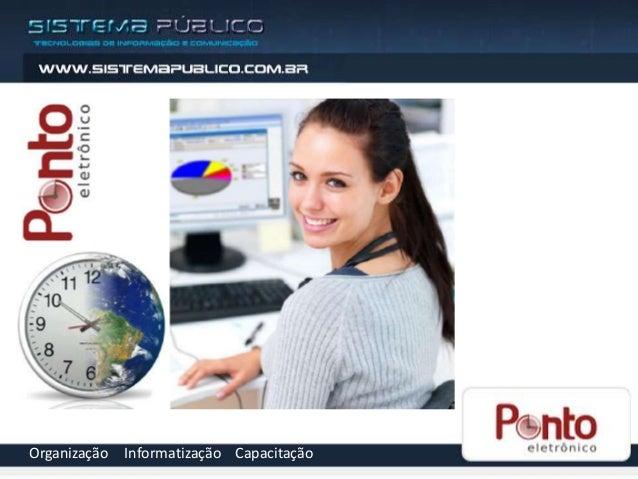 Organização   Informatização Capacitação