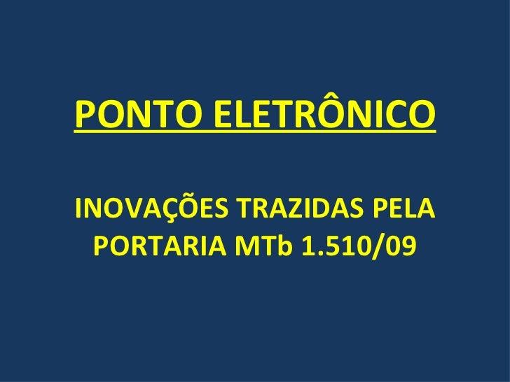 PONTO ELETRÔNICO INOVAÇÕES TRAZIDAS PELA PORTARIA MTb 1.510/09