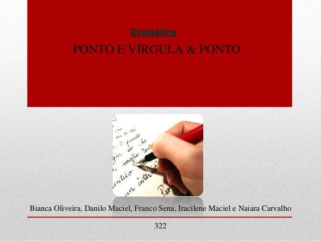 Gramática PONTO E VÍRGULA & PONTO Bianca Oliveira, Danilo Maciel, Franco Sena, Iracilene Maciel e Naiara Carvalho 322