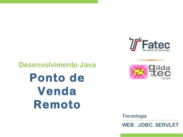 Desenvolvimento Java  Ponto de   Venda  Remoto                       Tecnologia                       --------------------...