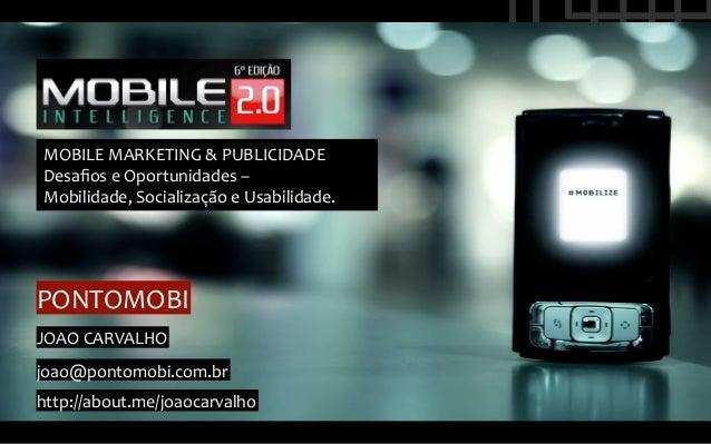 MOBILE MARKETING & PUBLICIDADE  Desafios e Oportunidades –  Mobilidade, Socialização e Usabilidade. ...
