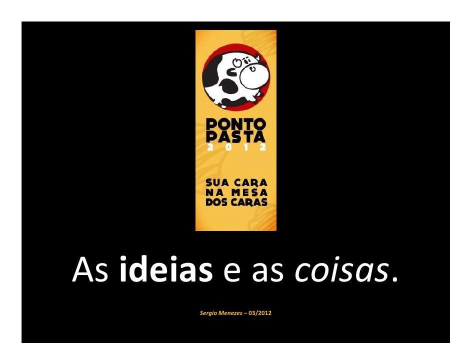 As ideias e as coisas.        Sergio Menezes – 03/2012