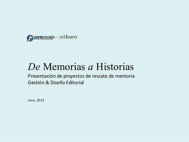 +  De Memorias a Historias Presentación de proyectos de rescate de memoria  Gestión & Diseño Editorial   Lima,...