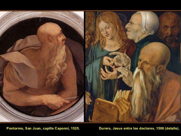 Pontormo, San Juan, capilla Caponni, 1525.  Durero, Jesus entre los doctores, 1506 (detalle).