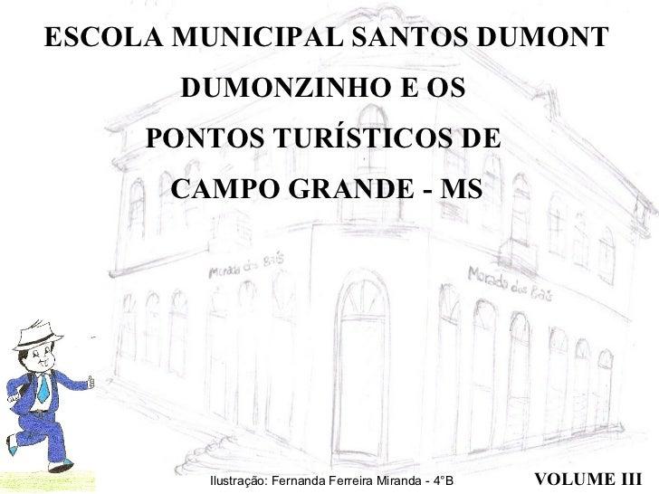 ESCOLA MUNICIPAL SANTOS DUMONT DUMONZINHO E OS  PONTOS TURÍSTICOS DE  CAMPO GRANDE - MS Ilustração: Fernanda Ferreira Mira...