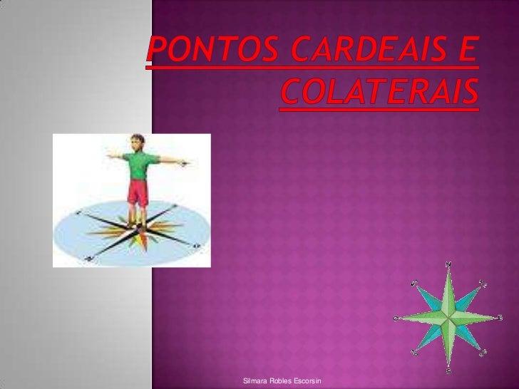 Pontos Cardeais e Colaterais<br />Silmara Robles Escorsin<br />