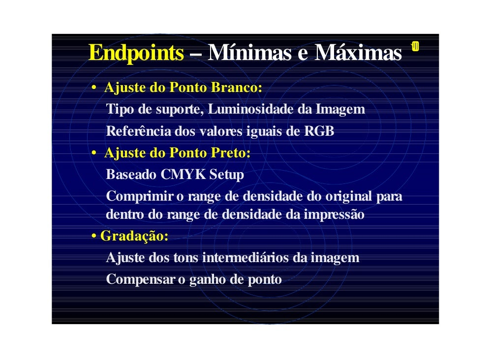 Endpoints – Mínimas e Máximas • Ajuste do Ponto Branco:   Tipo de suporte, Luminosidade da Imagem   Referência dos valores...