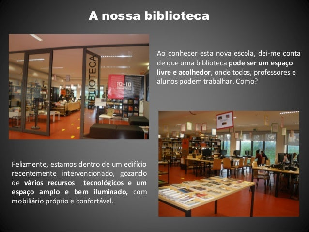 A nossa bibliotecaAo conhecer esta nova escola, dei-me contade que uma biblioteca pode ser um espaçolivre e acolhedor, ond...