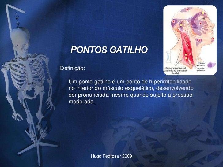 Definição:     Um ponto gatilho é um ponto de hiperirritabilidade    no interior do músculo esquelético, desenvolvendo    ...