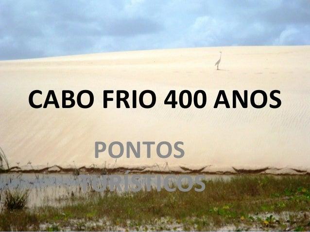 CABO FRIO 400 ANOS PONTOS TURÍSTICOS