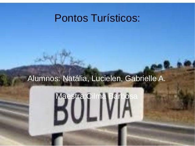 Pontos Turísticos: Alumnos: Natália, Lucielen, Gabrielle A. Maestra:Cilma Barbosa