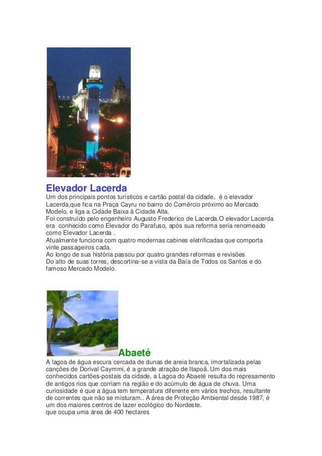 Elevador Lacerda Um dos principais pontos turísticos e cartão postal da cidade, é o elevador Lacerda,que fica na Praça Cay...