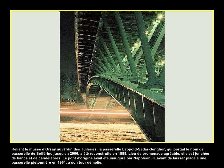 Reliant le musée d'Orsay au jardin des Tuileries, la passerelle Léopold-Sédar-Senghor, qui portait le nom de passerelle de...