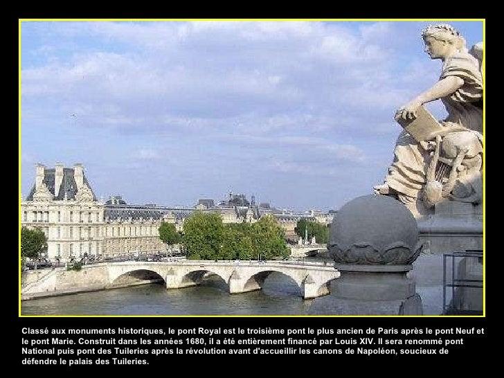 Classé aux monuments historiques, le pont Royal est le troisième pont le plus ancien de Paris après le pont Neuf et le pon...