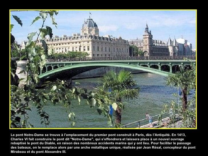 Le pont Notre-Dame se trouve à l'emplacement du premier pont construit à Paris, dès l'Antiquité. En 1413, Charles VI fait ...
