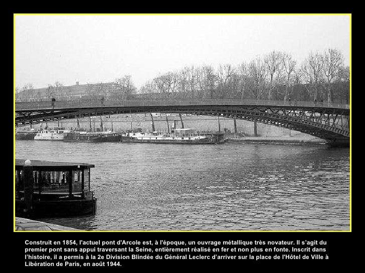 Construit en 1854, l'actuel pont d'Arcole est, à l'époque, un ouvrage métallique très novateur. Il s'agit du premier pont ...