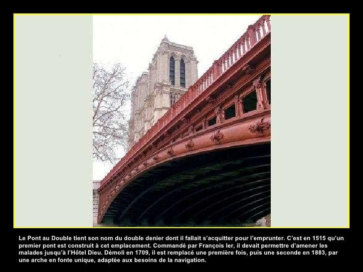 Le Pont au Double tient son nom du double denier dont il fallait s'acquitter pour l'emprunter. C'est en 1515 qu'un premier...