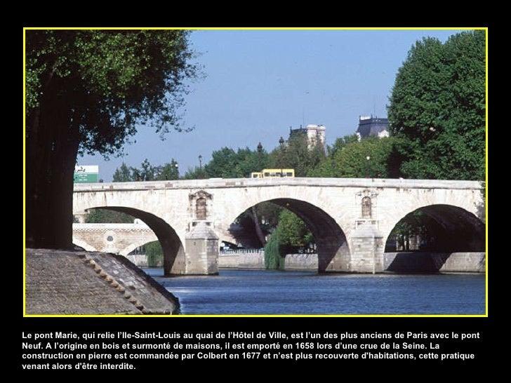 Le pont Marie, qui relie l'Ile-Saint-Louis au quai de l'Hôtel de Ville, est l'un des plus anciens de Paris avec le pont Ne...