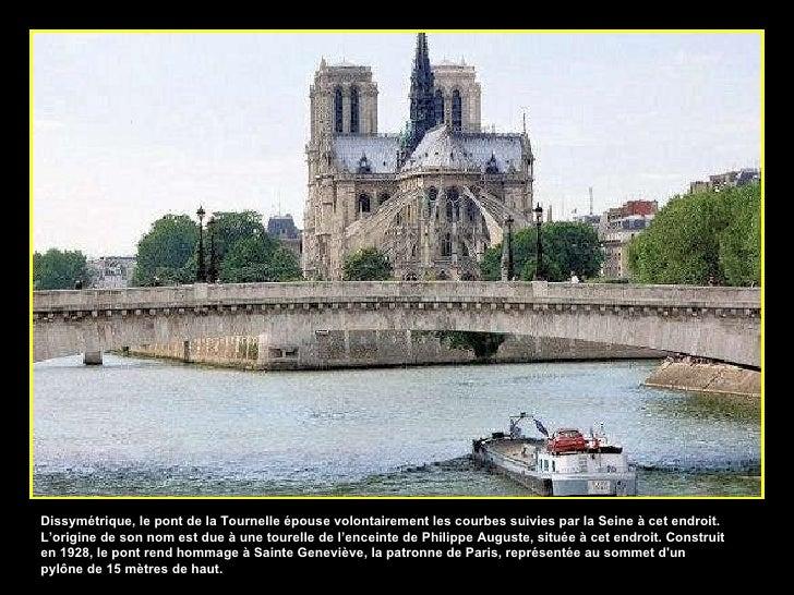 Dissymétrique, le pont de la Tournelle épouse volontairement les courbes suivies par la Seine à cet endroit. L'origine de ...