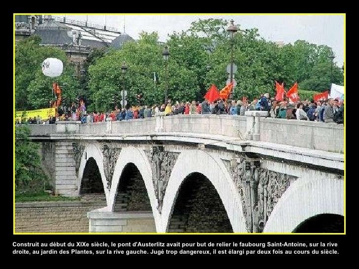 Construit au début du XIXe siècle, le pont d'Austerlitz avait pour but de relier le faubourg Saint-Antoine, sur la rive dr...
