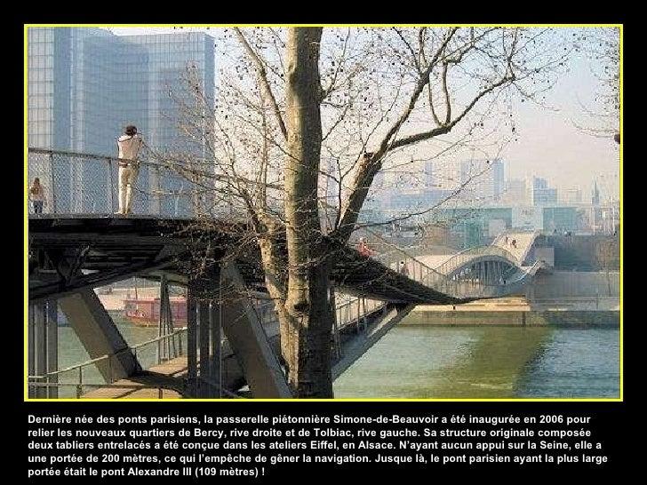 Dernière née des ponts parisiens, la passerelle piétonnière Simone-de-Beauvoir a été inaugurée en 2006 pour relier les nou...