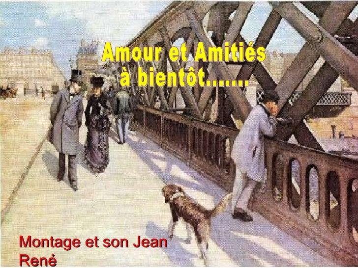 Amour et Amitiés à bientôt....... Montage et son Jean René